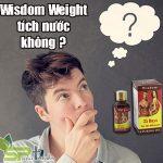 Thuốc tăng cân Wisdom Weight có tích nước không?